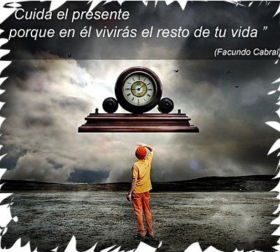 """Frase de Facundo Cabral: """"Cuida el presente porque en él vivirás el resto de tu vida"""""""